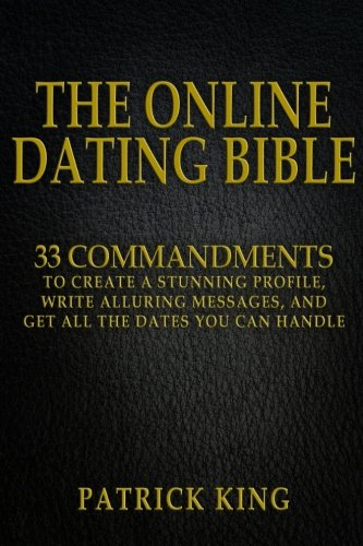 The Online Dating Bible: 33 Proven Commandments to Create a Stunning Profile, Write Alluring Messages, and Get All the Dates You Can Handle (Dating Profile compare prices)