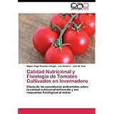 Calidad Nutricional y Fisiología de Tomates Cultivados en Invernadero: Efecto de las concidiones ambientales sobre...