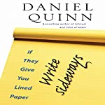 If They Give You Lined Paper, Write Sideways | Daniel Quinn