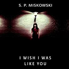 I Wish I Was Like You Audiobook by S P Miskowski Narrated by Susan Saddler