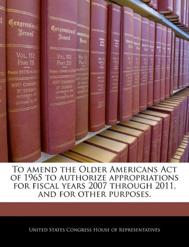 To amend the Older Americans Act of 1965 to authorize appropriations for fiscal years 2007 through 2011, and for other purposes.