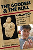 The Goddess and the Bull: Catalhoyuk--An Archaeological Journey to the Dawn of Civilization (1598740695) by Michael Balter