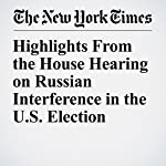 Highlights From the House Hearing on Russian Interference in the U.S. Election | Scott Shane