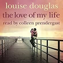 The Love of My Life (       UNABRIDGED) by Louise Douglas Narrated by Colleen Prendergast