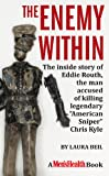 """The Enemy Within: The Inside Story of Eddie Routh, the Man Accused of Killing Legendary """"American Sniper"""" Chris Kyle"""