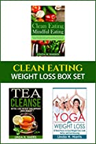 Clean Eating: Weight Loss Box Set: Clean Eating Recipes, Tea Cleanse, And Yoga For Weight Loss (weight Loss Diet And Workout Plans Book 2)