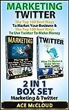 Marketing: Twitter: The Top 100 Best Ways To Market Your Business & The Top 100 Best Ways To Use Twitter To Make Money: 2 in 1 Box Set: Marketing & Twitter ... Business Marketing, Online Marketing)