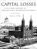 img - for Capital Losses: A Cultural History of Washington's Destroyed Buildings:2nd (Second) edition book / textbook / text book