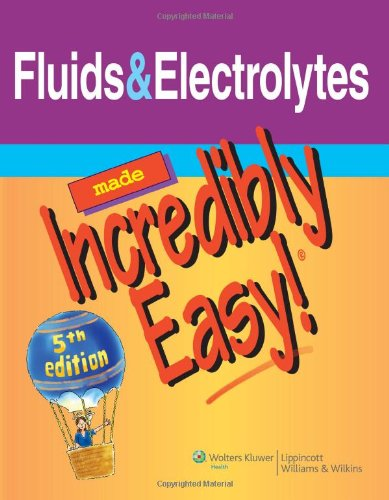 Fluids & Electrolytes Made Incredibly Easy!...