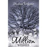 A Million Wishes (The Wishes Series Book 1) ~ DeAnna Felthauser