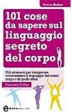 101 cose da sapere sul linguaggio segreto del corpo (eNewton Manuali e Guide)