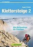 Klettersteige der Südalpen: Die schönsten Steige von Slowenien über die Dolomiten bis ins Piemont, mit Tipps und Karten zu jeder Tour: Alle Klettersteige der Südalpen (Erlebnis Bergsteigen)