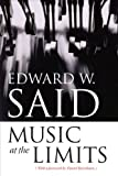 Music at the Limits (Columbia Themes in Philosophy, Social Criticism, and the Arts) (0231139365) by Said, Edward W.