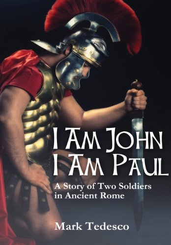 I Am John I Am Paul: A Story of Two Soldiers in Ancient Rome: Mark Tedesco: 9781105412622: Amazon.com: Books
