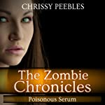 The Zombie Chronicles, Book 4: Poisonous Serum, Apocalypse Infection Unleashed (Volume 4) (       UNABRIDGED) by Chrissy Peebles Narrated by Mikael Naramore