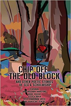 Chip Off The Old Block: And Other Poetic Stories of Sex & Scholarship