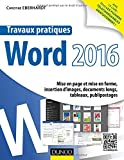 Travaux pratiques avec Word 2016 - Mise en page et mise en forme, insertion d'images, document long: Mise en page et mise en forme, insertion d'images, documents longs, tableaux, publipostages...