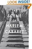 The Scene of Harlem Cabaret: Race, Sexuality, Performance