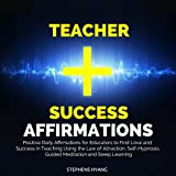 Teacher Success Affirmations: Positive Daily Affirmations for Educators to Find Love and Success in Teaching Using the Law of Attraction, Self-Hypnosis, Guided Meditation and Sleep Learning