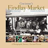Cincinnati's Findlay Market: A Photographic Journey, Past and Present