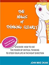 Renegade Thinking: The Magic Of Thinking Clearly:: Discover How To Use The Power Of Critical Thinking To Steer Your Life In The Right Direction