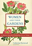 img - for Women and Their Gardens: A History from the Elizabethan Era to Today book / textbook / text book
