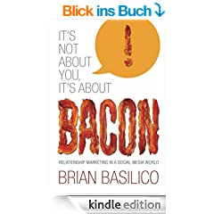 It's Not About You, It's About BACON! Relationship Marketing in a Social Media World (English Edition)