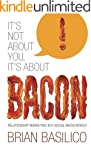 It's Not About You, It's About BACON!...