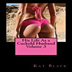 His Life as a Cuckold Husband, Volume 3 | Kat Black