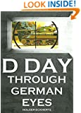 D DAY - Through German Eyes - Wehrmacht Soldier Accounts of June 6th 1944