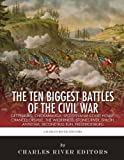 The 10 Biggest Civil War Battles: Gettysburg, Chickamauga, Spotsylvania Court House, Chancellorsville, The Wilderness, Stones River, Shiloh, Antietam, Second Bull Run, and Fredericksburg