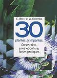 echange, troc E Bent, A Colombo - 30 Plantes grimpantes : Description, soins et culture, fiches pratiques