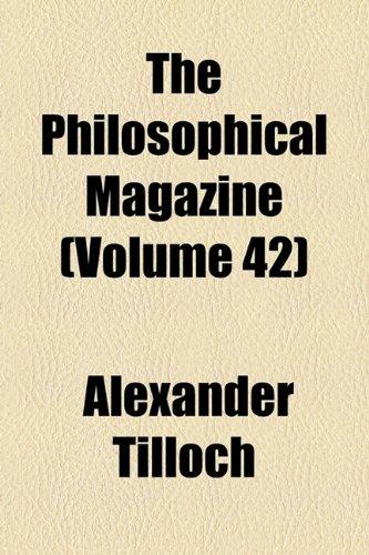 The Philosophical Magazine (Volume 42)