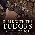 In Bed with the Tudors: From Elizabeth of York to Elizabeth I (       UNABRIDGED) by Amy Licence Narrated by Debra Burton