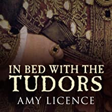 In Bed with the Tudors: From Elizabeth of York to Elizabeth I Audiobook by Amy Licence Narrated by Debra Burton