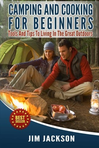 Camping And Cooking For Beginners: Tools And