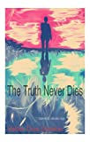 The Truth Never Dies - Life Never Ceases