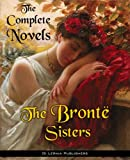 The Complete Novels of the Bronte Sisters (Annotated) (English Edition)