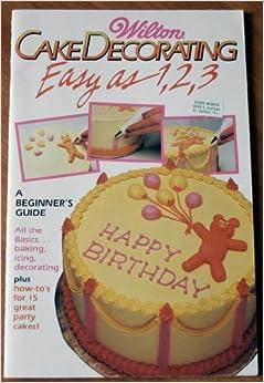 Wilton Cake Decorating Books For Beginners : Wilton Cake Decorating Easy As 1, 2, 3: A Beginner s Guide ...
