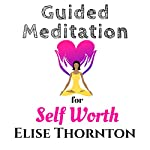 Guided Meditation for Self Worth | Elise Thornton