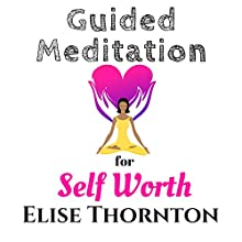 Guided Meditation for Self Worth | Livre audio Auteur(s) : Elise Thornton Narrateur(s) : Monica Thomas