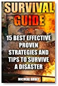 Survival Guide: 15 Best Effective Proven Strategies And Tips To Survive A Disaster: (Home Defense, Foraging, Economic Collapse, Bug out bag, ... (Survive in the Forest, Survival Skills)