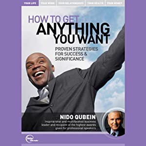 How to Get Anything You Want: Proven Strategies for Success and Significance (Live) | [Nido Qubein]