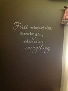 First We Had each other then we had you now we have everything 28x23 Quote wa...