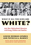 What If All the Kids Are White?: Anti-Bias Multicultural Education with Young Children and Families (Early Childhood Education)