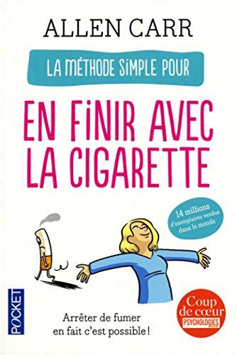 La Méthode Simple Pour En Finir Avec La Cigarette: Arrêter De Fumer En Fait C
