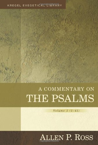 Allen P. Ross, A Commentary on the Psalms: Volume 1 (1-41) [Kregel Exegetical Library]