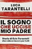 img - for Il sogno che uccise mio padre. Storia di Ezio Tarantelli che voleva lavoro per tutti book / textbook / text book