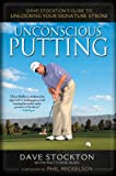 img - for Unconscious Putting: Dave Stockton's Guide to Unlocking Your Signature Stroke book / textbook / text book
