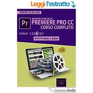 Premiere Pro CC Corso Completo. Volume 4: Effetti video e audio (Esperto in un click)